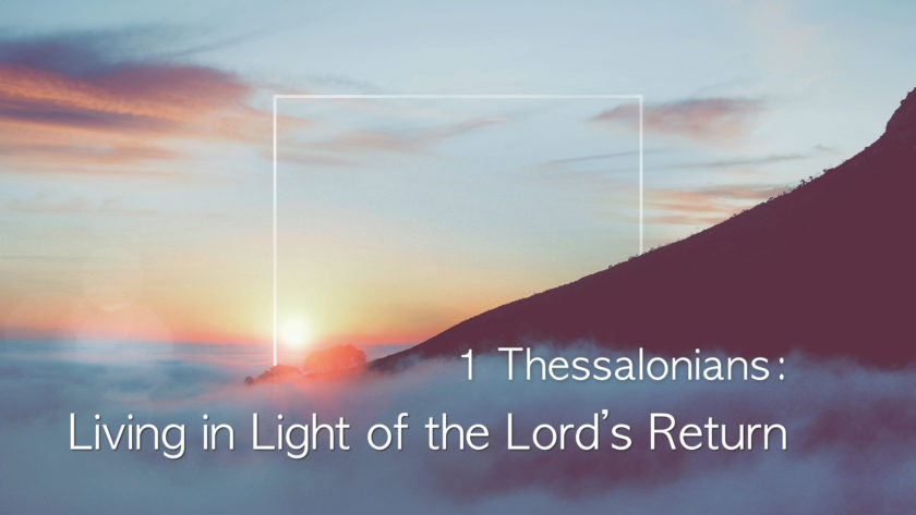 Living In Light of the Lord's Return: 1 Thessalonians