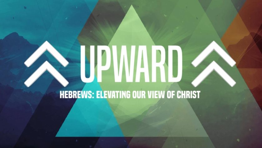 UPWARD - Sunday Morning Study of Hebrews